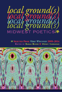 local ground(s) Midwest Poetics, edited by Sarah Busse & Wendy Vardaman